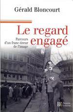 Le regard engagé, parcours d un franc-tireur de l image (20 euros),  Éditions Bourin, 250 pages 72715165477